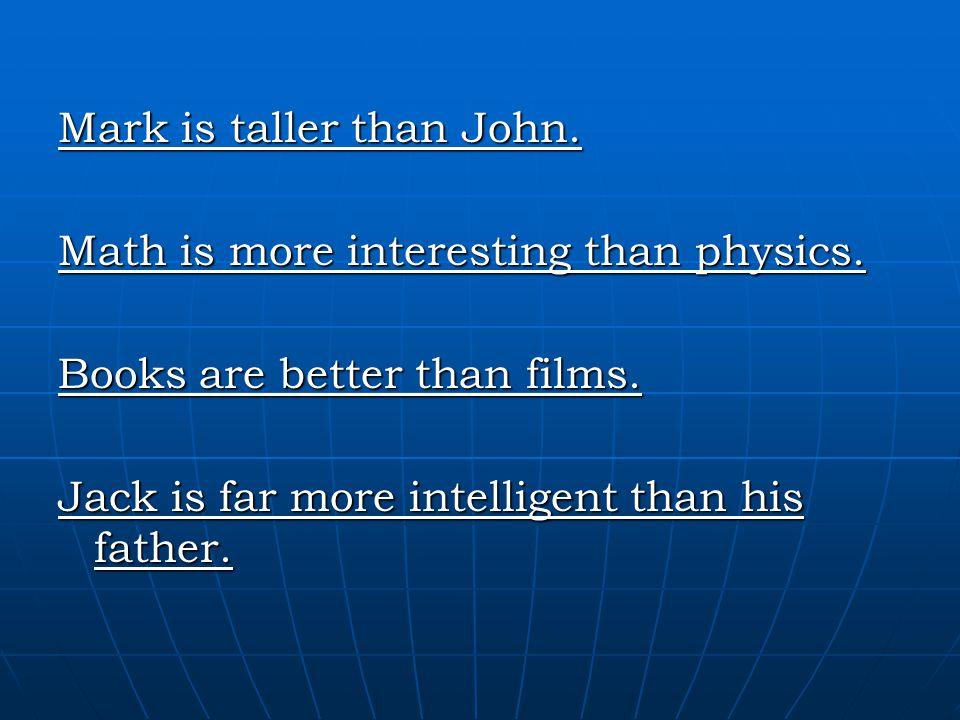 Mark is taller than John.