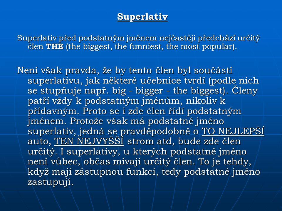 Superlativ Superlativ před podstatným jménem nejčastěji předchází určitý člen THE (the biggest, the funniest, the most popular).