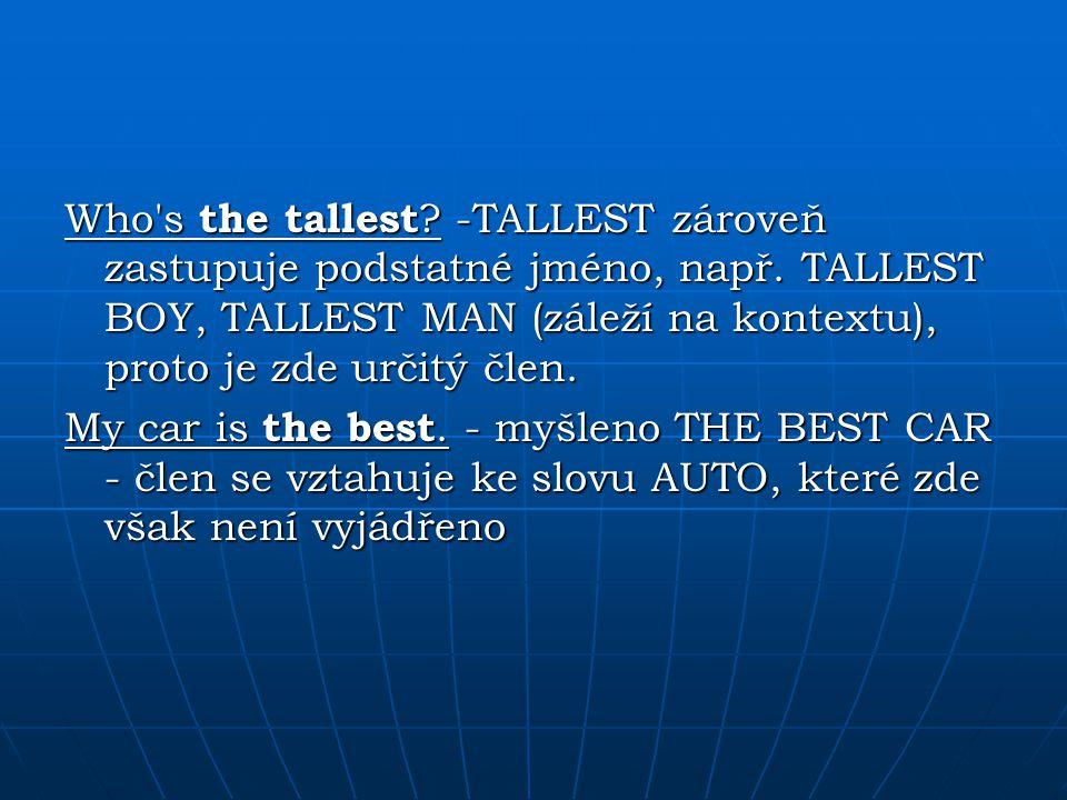 Who s the tallest. -TALLEST zároveň zastupuje podstatné jméno, např
