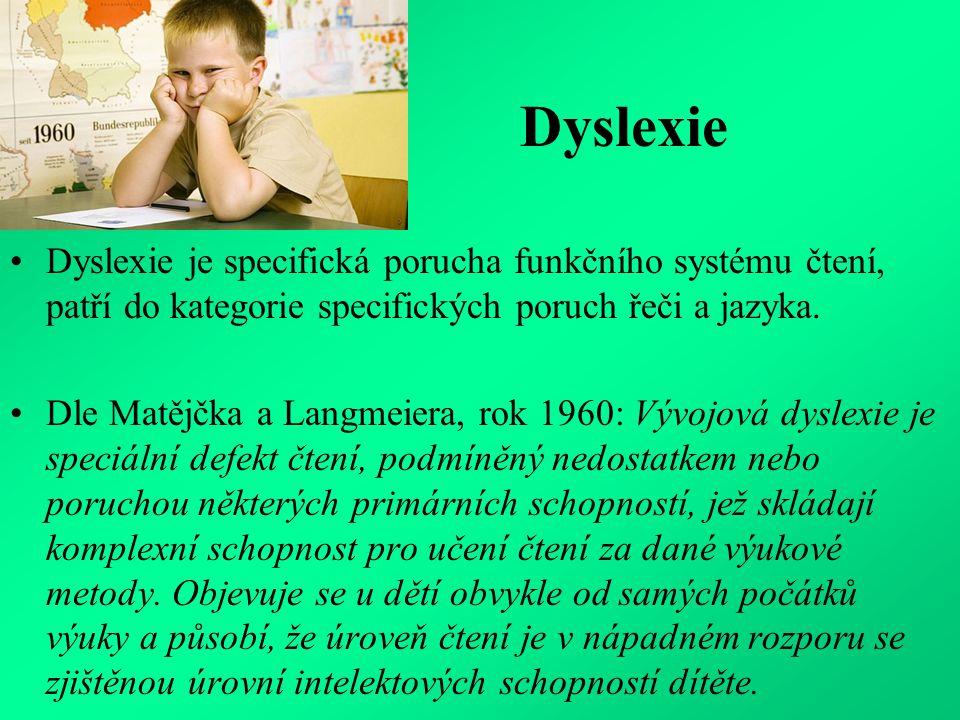 Dyslexie Dyslexie je specifická porucha funkčního systému čtení, patří do kategorie specifických poruch řeči a jazyka.