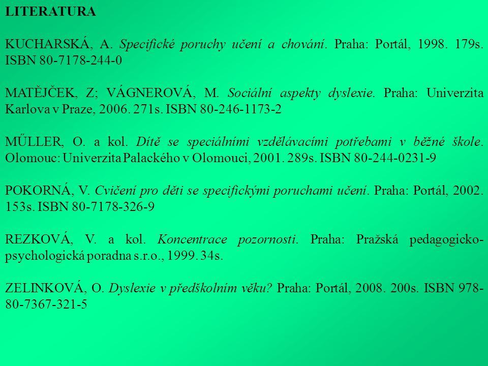 LITERATURA KUCHARSKÁ, A. Specifické poruchy učení a chování. Praha: Portál, 1998. 179s. ISBN 80-7178-244-0.