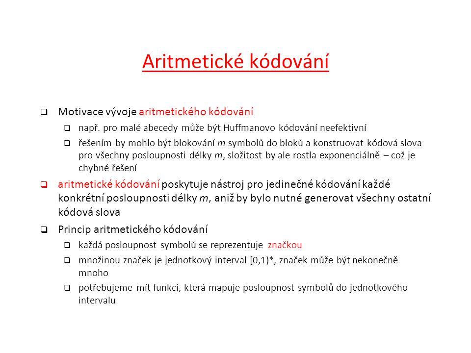 Aritmetické kódování Motivace vývoje aritmetického kódování