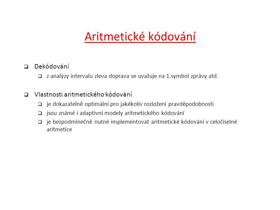 Aritmetické kódování Dekódování Vlastnosti aritmetického kódování
