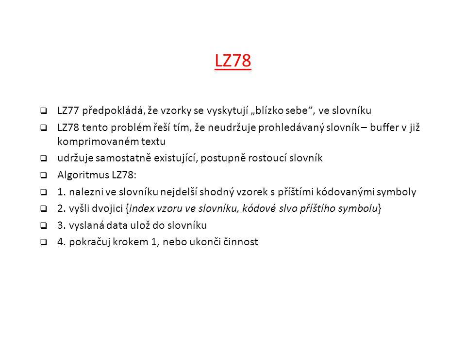 """LZ78 LZ77 předpokládá, že vzorky se vyskytují """"blízko sebe , ve slovníku."""