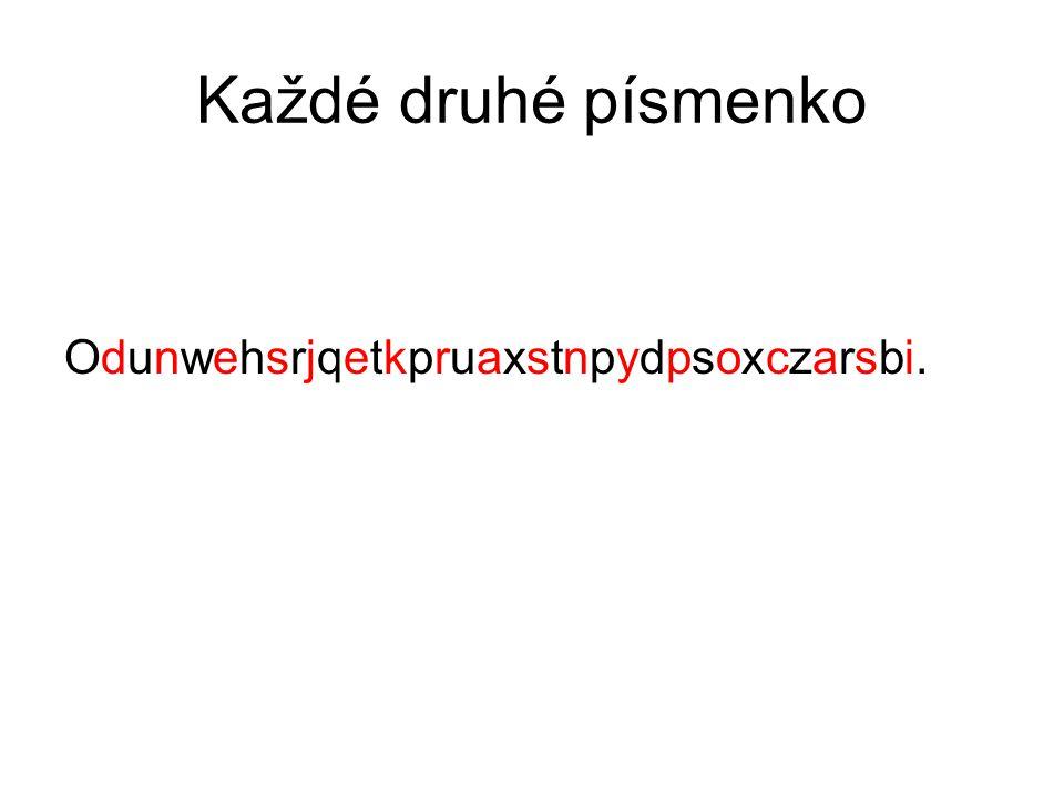 Každé druhé písmenko Odunwehsrjqetkpruaxstnpydpsoxczarsbi.