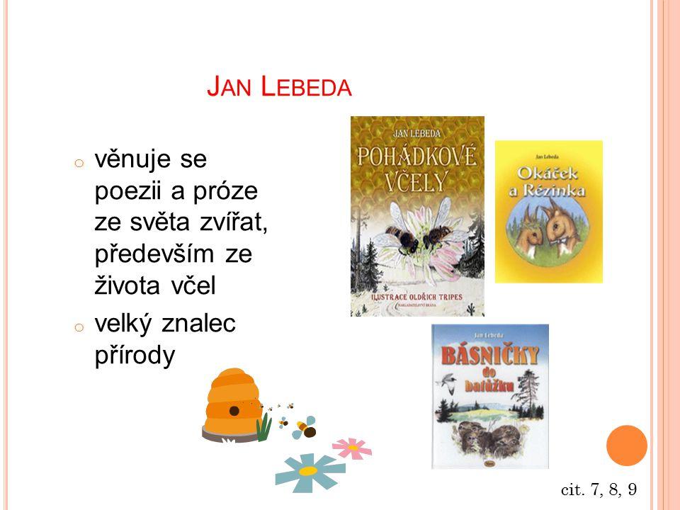 Jan Lebeda věnuje se poezii a próze ze světa zvířat, především ze života včel. velký znalec přírody.