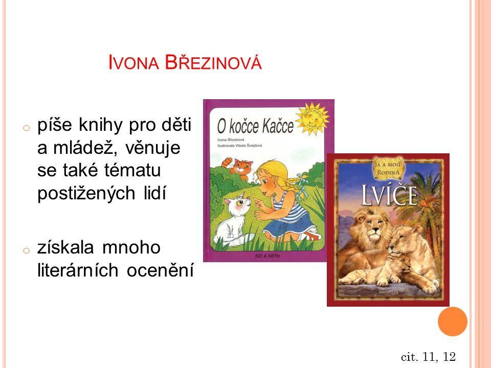 Ivona Březinová píše knihy pro děti a mládež, věnuje se také tématu postižených lidí. získala mnoho literárních ocenění.