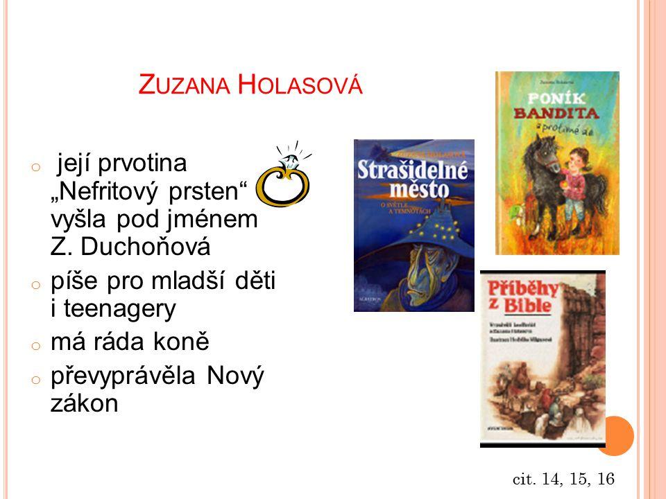 """Zuzana Holasová její prvotina """"Nefritový prsten vyšla pod jménem Z. Duchoňová. píše pro mladší děti i teenagery."""