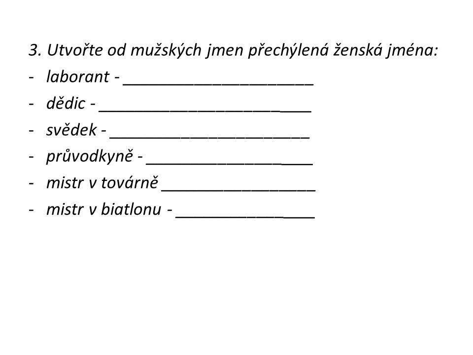 3. Utvořte od mužských jmen přechýlená ženská jména: