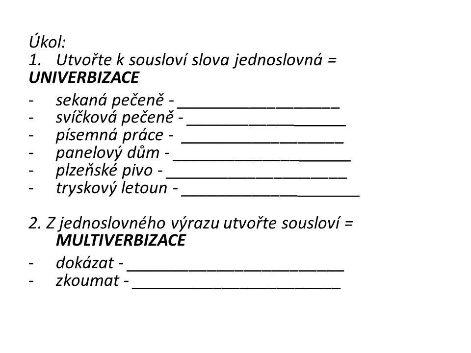 Úkol: Utvořte k sousloví slova jednoslovná = UNIVERBIZACE. sekaná pečeně - __________________. svíčková pečeně - _________________.