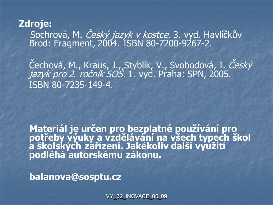 Zdroje: Sochrová, M. Český jazyk v kostce. 3. vyd. Havlíčkův Brod: Fragment, 2004. ISBN 80-7200-9267-2.