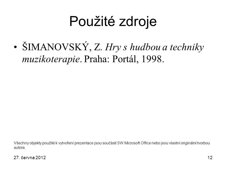 Použité zdroje ŠIMANOVSKÝ, Z. Hry s hudbou a techniky muzikoterapie. Praha: Portál, 1998.
