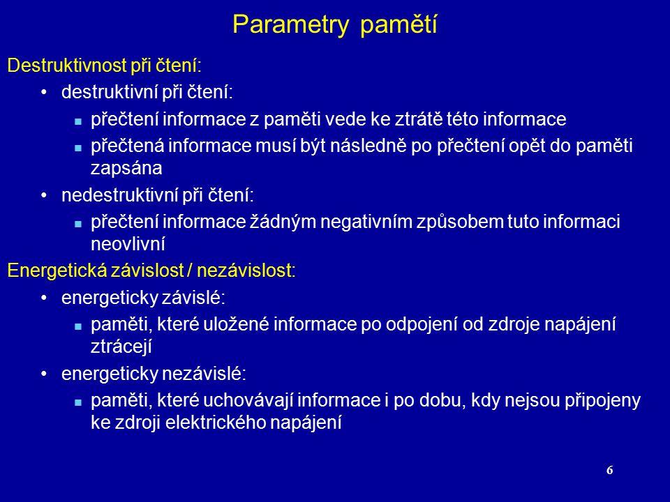 Parametry pamětí Destruktivnost při čtení: destruktivní při čtení: