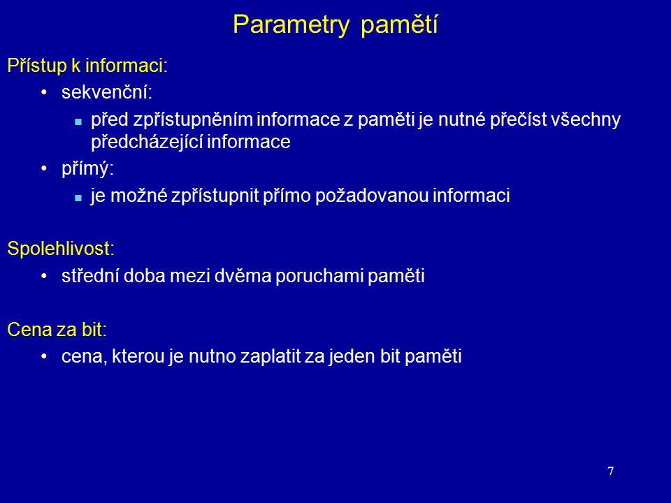 Parametry pamětí Přístup k informaci: sekvenční: