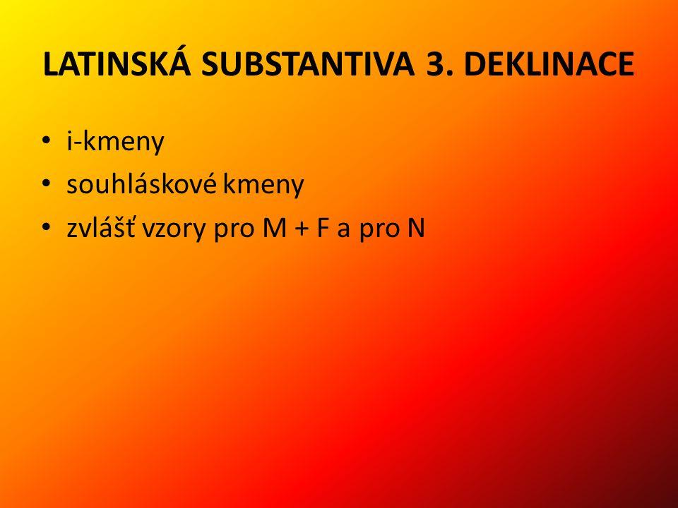 LATINSKÁ SUBSTANTIVA 3. DEKLINACE