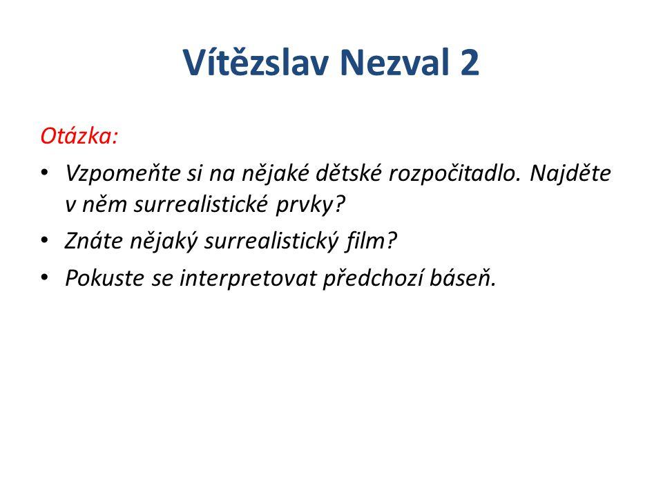 Vítězslav Nezval 2 Otázka: