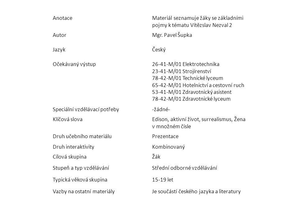 Anotace Materiál seznamuje žáky se základními pojmy k tématu Vítězslav Nezval 2. Autor. Mgr. Pavel Šupka.