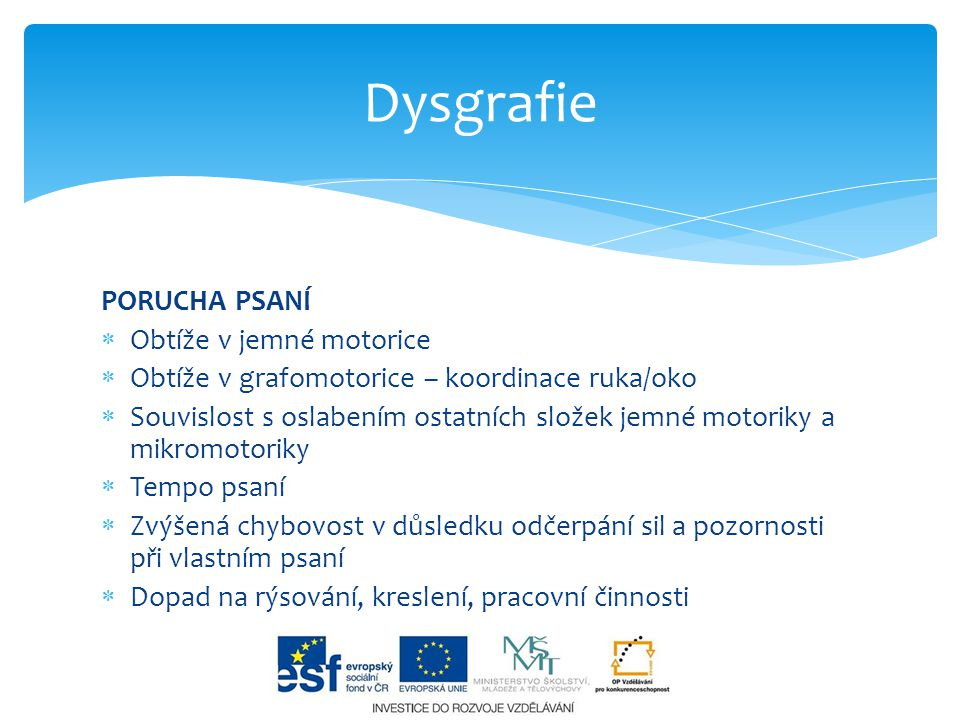 Dysgrafie PORUCHA PSANÍ Obtíže v jemné motorice