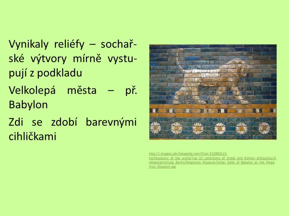 Vynikaly reliéfy – sochař-ské výtvory mírně vystu-pují z podkladu