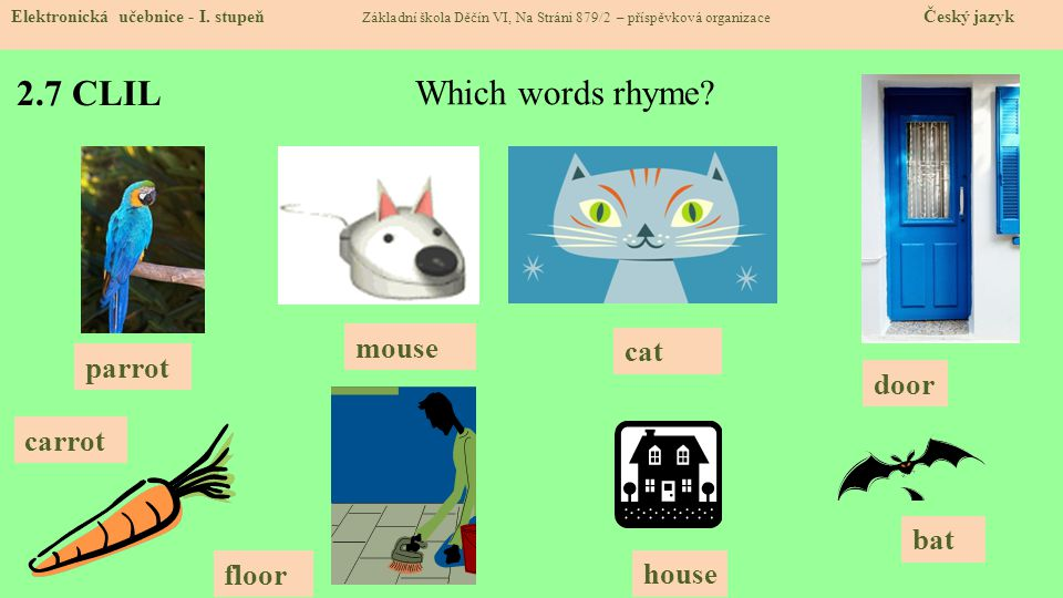 2.7 CLIL Which words rhyme mouse cat parrot door carrot bat floor
