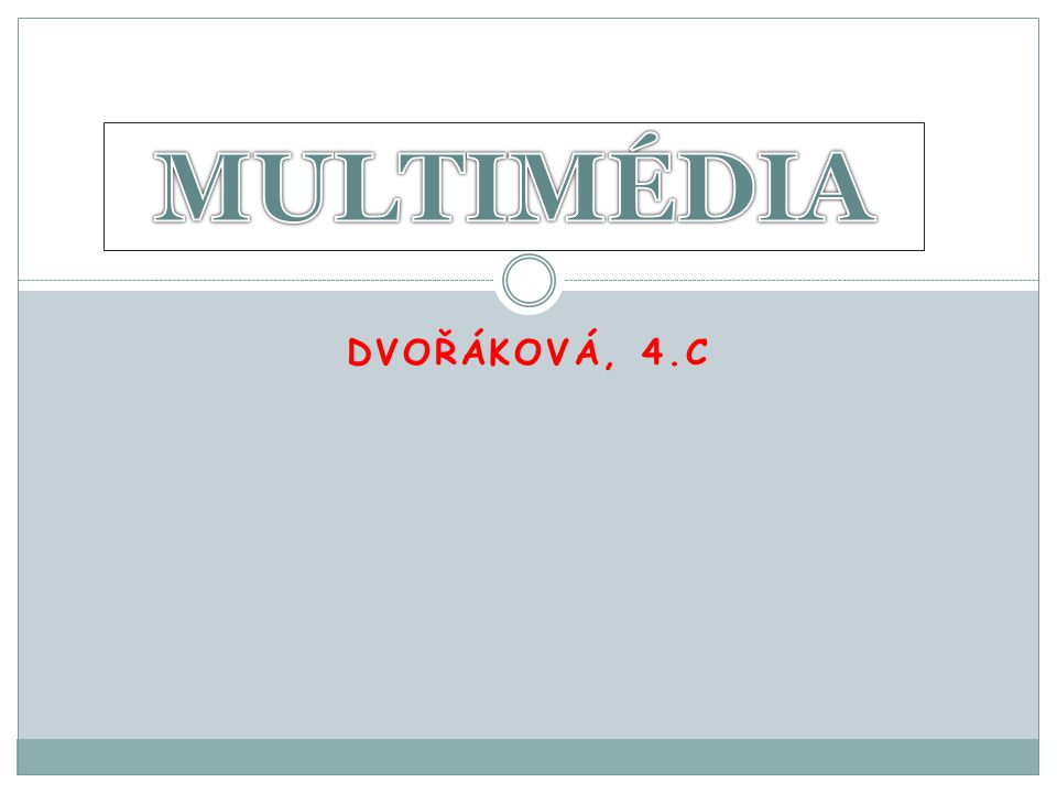 MULTIMÉDIA Dvořáková, 4.C