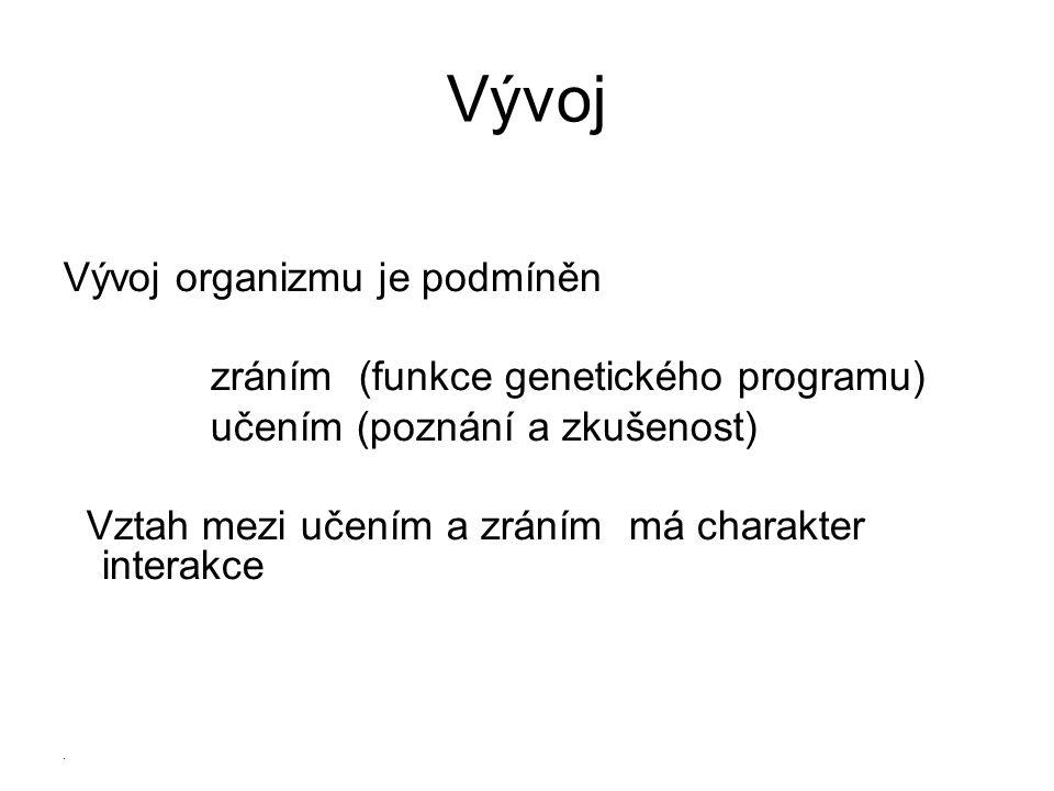 Vývoj Vývoj organizmu je podmíněn zráním (funkce genetického programu)