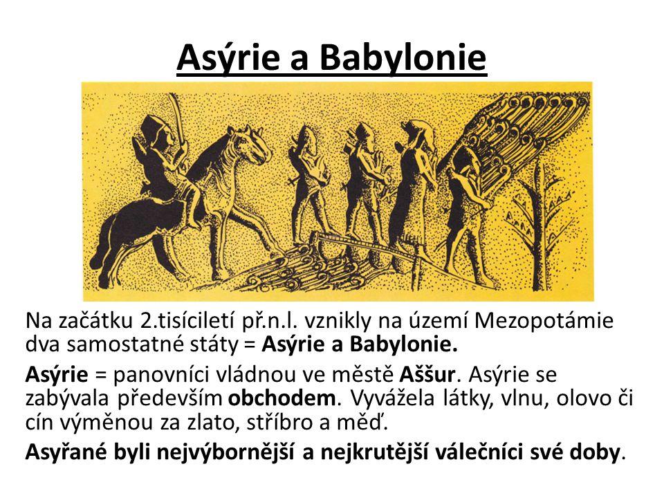 Asýrie a Babylonie Na začátku 2.tisíciletí př.n.l. vznikly na území Mezopotámie dva samostatné státy = Asýrie a Babylonie.