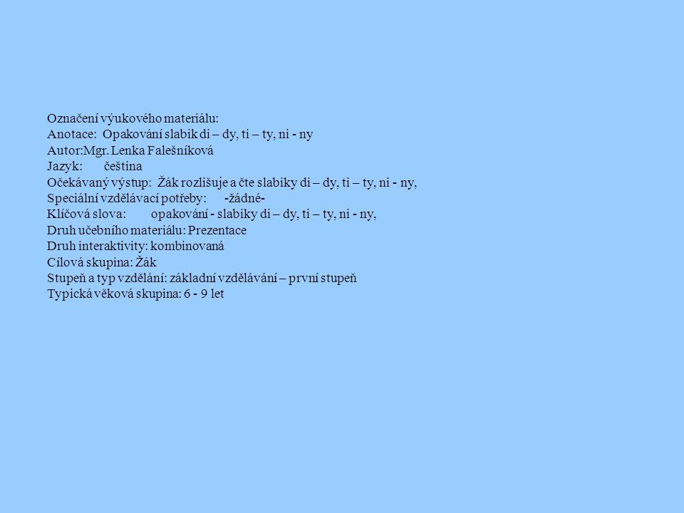 Označení výukového materiálu: Anotace: Opakování slabik di – dy, ti – ty, ni - ny Autor:Mgr.