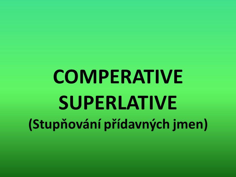 COMPERATIVE SUPERLATIVE (Stupňování přídavných jmen)
