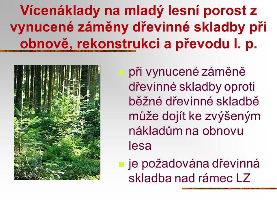 Vícenáklady na mladý lesní porost z vynucené záměny dřevinné skladby při obnově, rekonstrukci a převodu l. p.