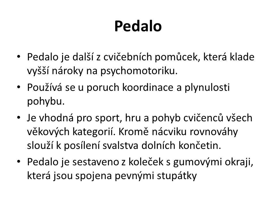 Pedalo Pedalo je další z cvičebních pomůcek, která klade vyšší nároky na psychomotoriku. Používá se u poruch koordinace a plynulosti pohybu.