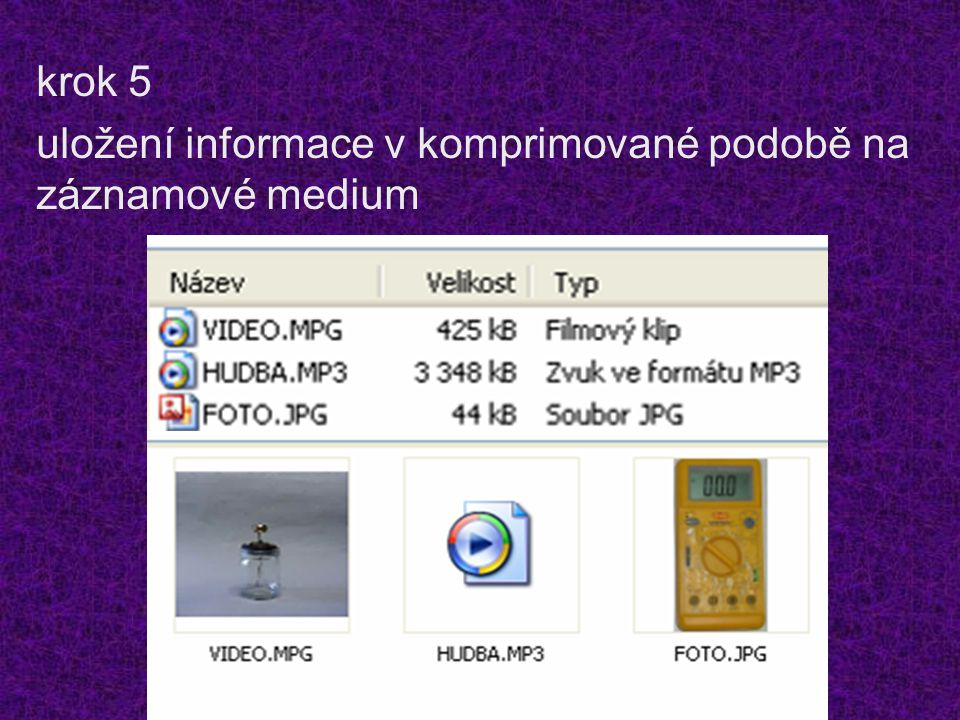 krok 5 uložení informace v komprimované podobě na záznamové medium