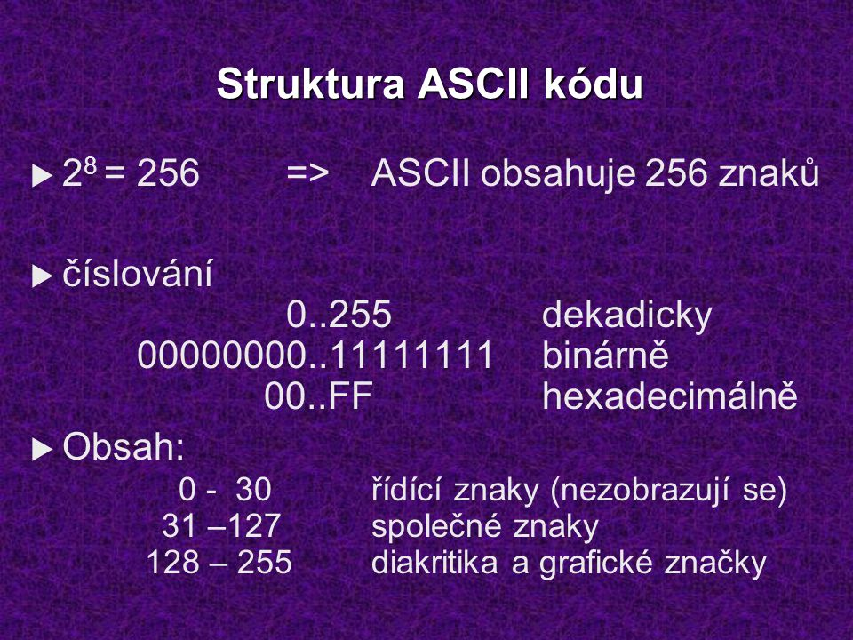 Struktura ASCII kódu 28 = 256 => ASCII obsahuje 256 znaků