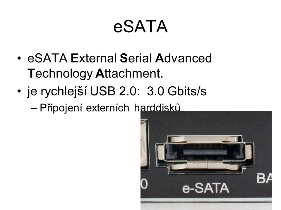 eSATA eSATA External Serial Advanced Technology Attachment.