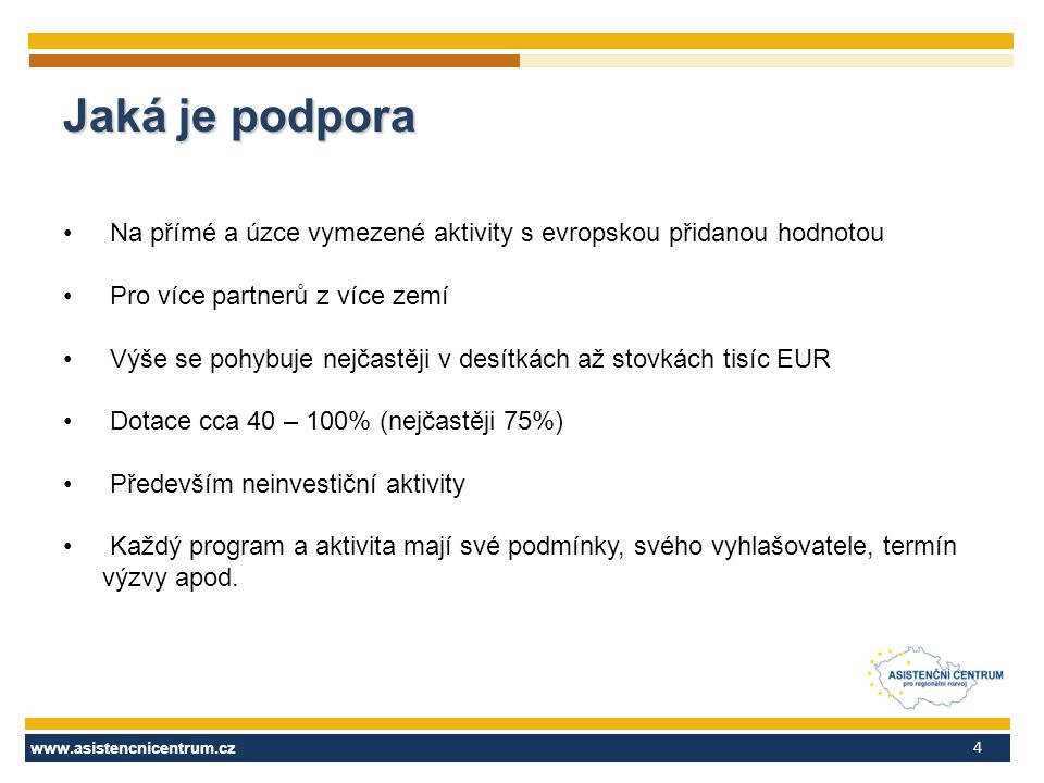 Jaká je podpora Na přímé a úzce vymezené aktivity s evropskou přidanou hodnotou. Pro více partnerů z více zemí.