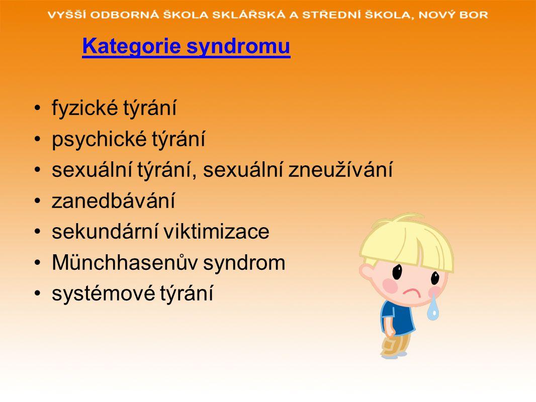 Kategorie syndromu fyzické týrání. psychické týrání. sexuální týrání, sexuální zneužívání. zanedbávání.