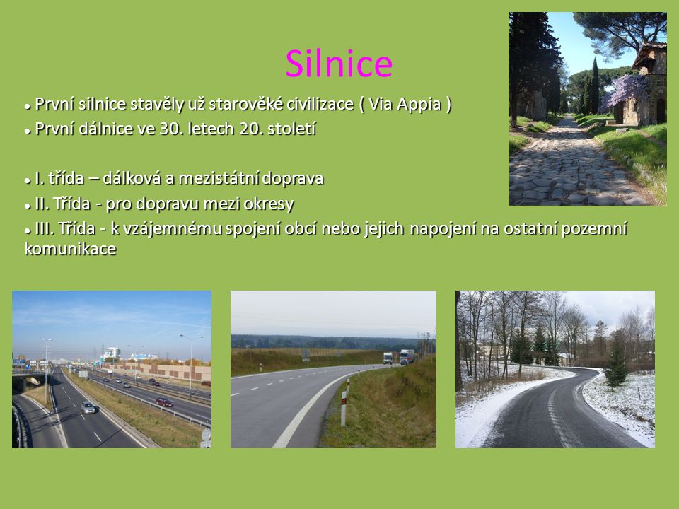 Silnice První silnice stavěly už starověké civilizace ( Via Appia )