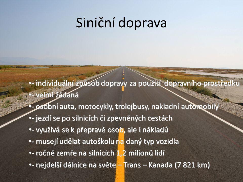 Siniční doprava - individuální způsob dopravy za použití dopravního prostředku. - velmi žádaná.