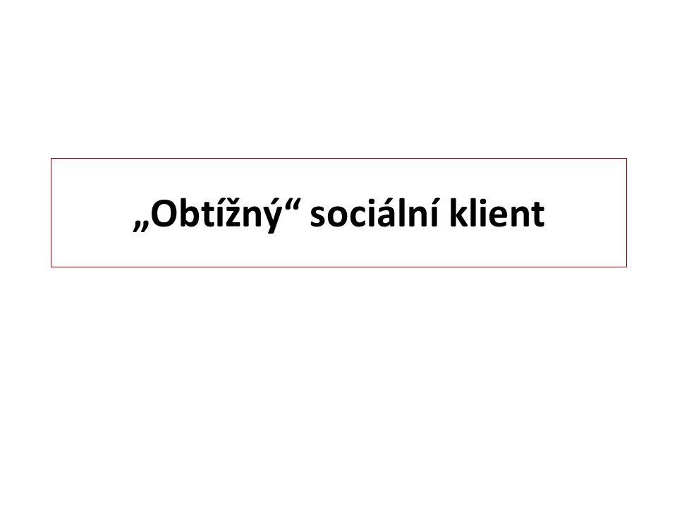 """""""Obtížný sociální klient"""