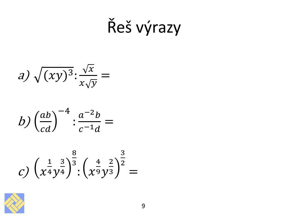 Řeš výrazy (𝑥𝑦) 3 : 𝑥 𝑥 𝑦 = 𝑎𝑏 𝑐𝑑 −4 : 𝑎 −2 𝑏 𝑐 −1 𝑑 =