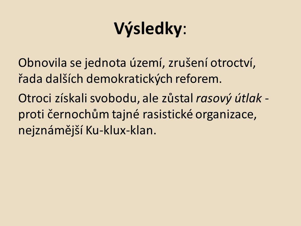 Výsledky: Obnovila se jednota území, zrušení otroctví, řada dalších demokratických reforem.