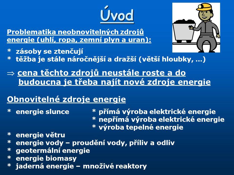 Úvod Problematika neobnovitelných zdrojů. energie (uhlí, ropa, zemní plyn a uran): * zásoby se ztenčují.