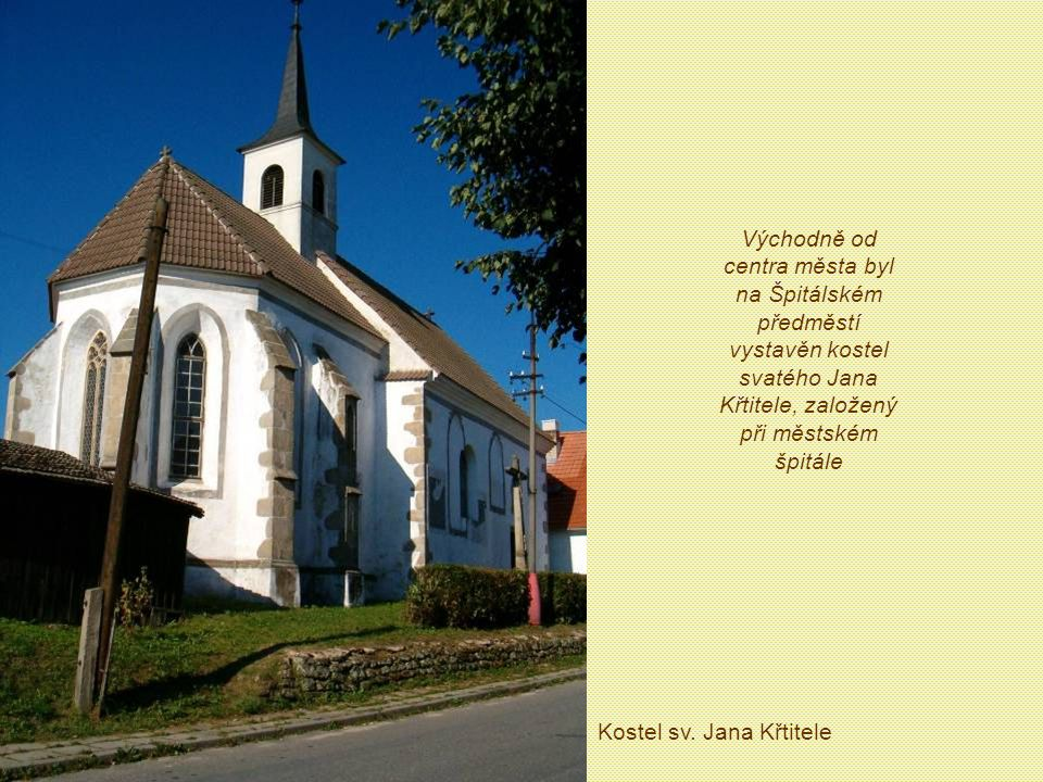 Východně od centra města byl na Špitálském předměstí vystavěn kostel svatého Jana Křtitele, založený při městském špitále