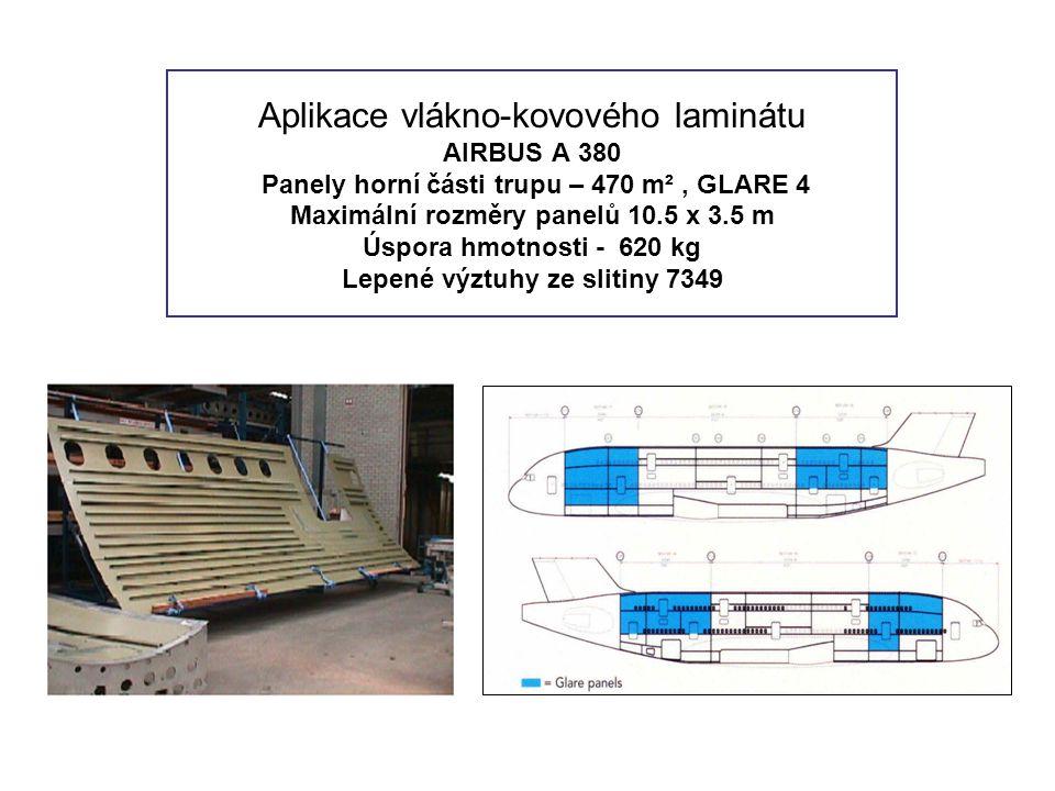 Aplikace vlákno-kovového laminátu AIRBUS A 380 Panely horní části trupu – 470 m² , GLARE 4 Maximální rozměry panelů 10.5 x 3.5 m Úspora hmotnosti - 620 kg Lepené výztuhy ze slitiny 7349