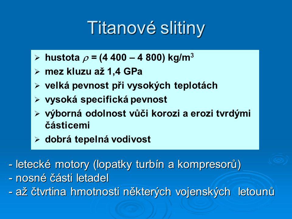 Titanové slitiny hustota  = (4 400 – 4 800) kg/m3. mez kluzu až 1,4 GPa. velká pevnost při vysokých teplotách.