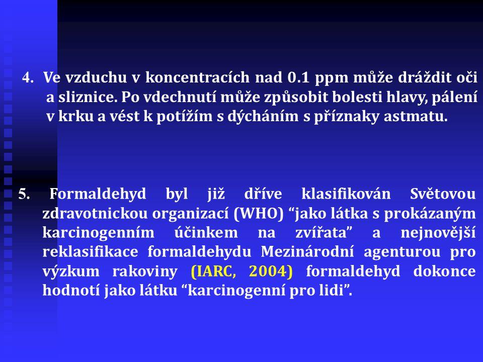 4. Ve vzduchu v koncentracích nad 0. 1 ppm může dráždit oči a sliznice