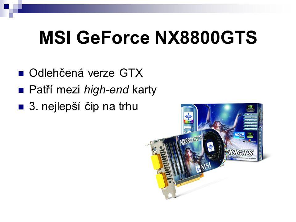 MSI GeForce NX8800GTS Odlehčená verze GTX Patří mezi high-end karty
