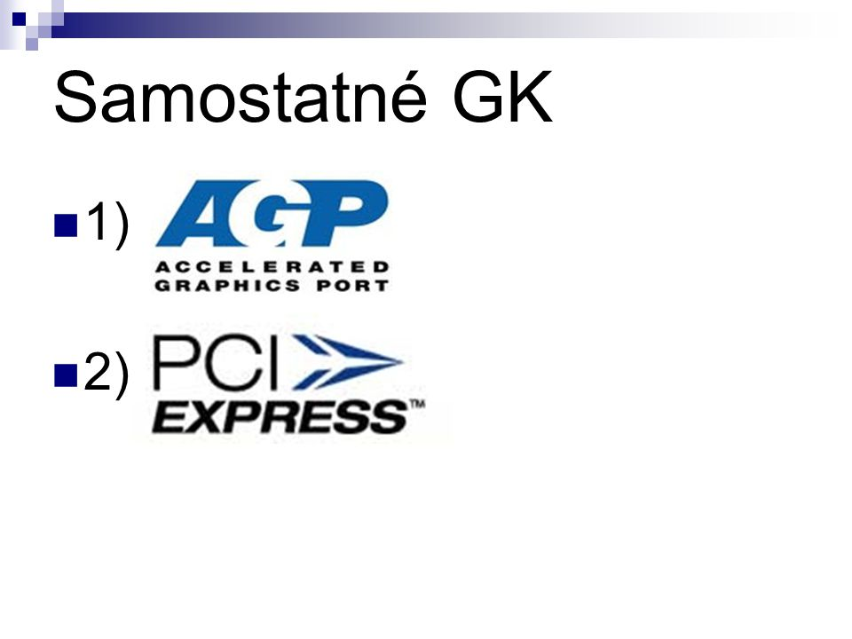 Samostatné GK 1) AGP 2) PCI-E