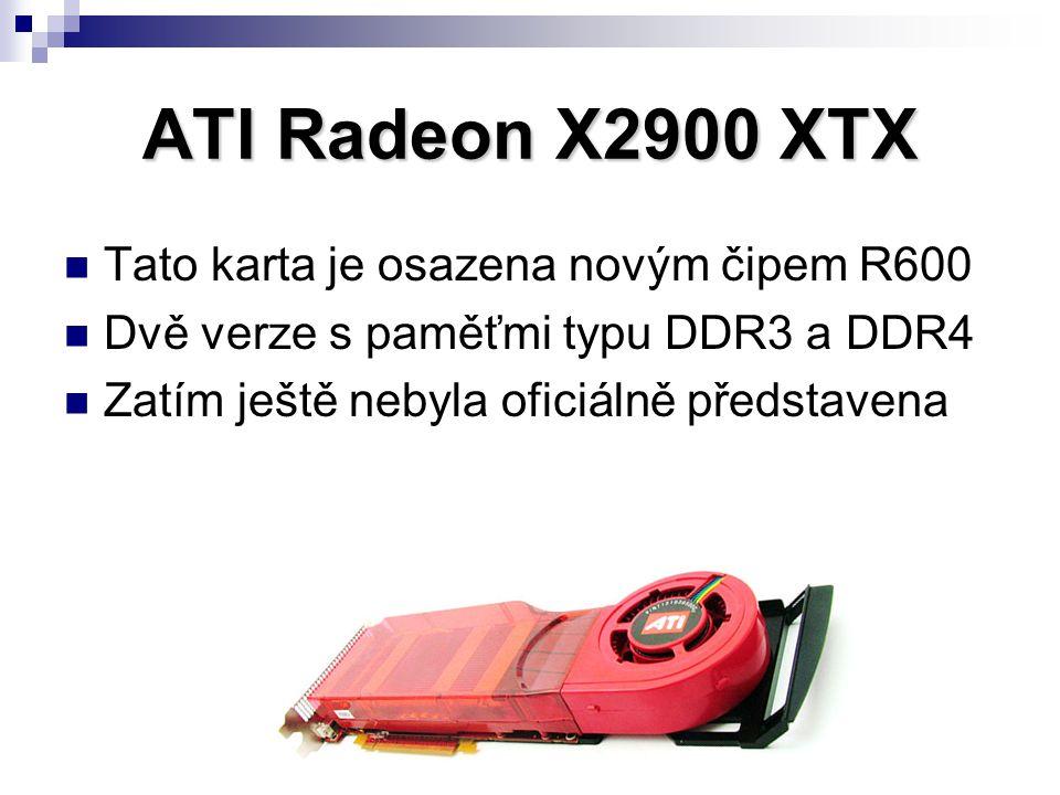 ATI Radeon X2900 XTX Tato karta je osazena novým čipem R600