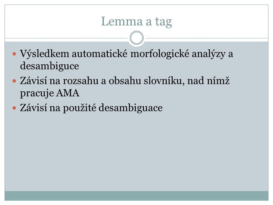 Lemma a tag Výsledkem automatické morfologické analýzy a desambiguce